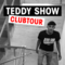 TEDDY SHOW - Club Tour