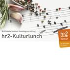 Bild: hr2-Kulturlunch - Frühlingserwachen - mit Lunch